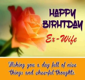 40+ Best Happy Birthday Ex-Wife Wishes (Quotes, Status, Greetings, Messages) 1