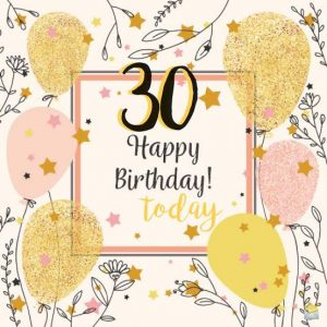 40+ Best Happy 30th Birthday Wishes (Quotes, Status, Greetings, Messages) 3