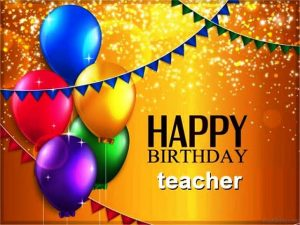 40+ Best Happy Birthday Teacher Wishes (Quotes, Status, Greetings