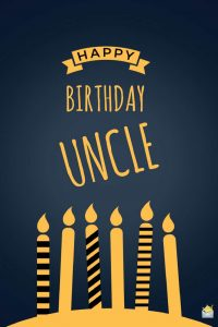 40+ Best Happy Birthday Uncle Wishes (Quotes, Status, Greetings, Messages) 4