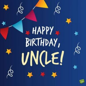 40+ Best Happy Birthday Uncle Wishes (Quotes, Status, Greetings, Messages) 2