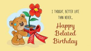 40+ Best Happy Belated Birthday Wishes (Quotes, Status, Greetings, Messages) 4
