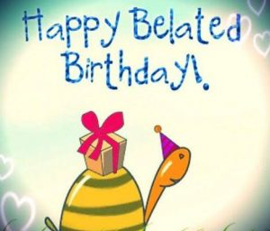 40+ Best Happy Belated Birthday Wishes (Quotes, Status, Greetings, Messages) 1
