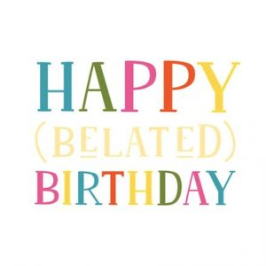 40+ Best Happy Belated Birthday Wishes (Quotes, Status, Greetings, Messages) 3