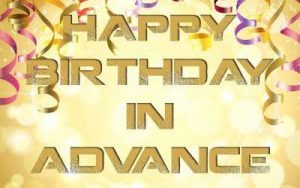 40+ Best Happy Birthday in Advanced Wishes (Quotes, Status, Greetings, Messages) 29